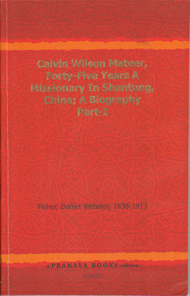 Calvin Wilson Mateer. Forty-Five Years A Missionary in Shantung, China. A Biography. DANIEL...