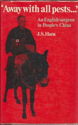Away With all Pests?' An English Surgeon in People's China. JS HORN