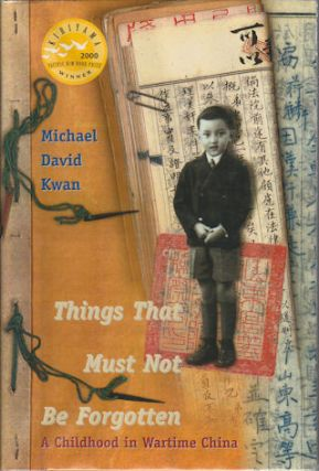 Things That Must Not be Forgotten. A Childhood in Wartime China. MICHAEL DAVID KWAN