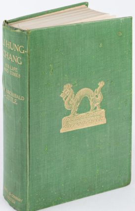 Li Hung-Chang His Life and Times. ALICIA BEWICK LITTLE, MRS ARCHIBALD