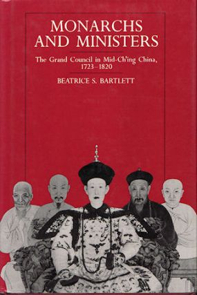 Monarchs and Ministers The Grand Council in Mid-Ch'ing China, 1723-1820. BEATRICE S. BARTLETT