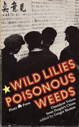 Wild Lilies: Poisonous Weeds Dissident Voices from People's China. GREGOR BENTON