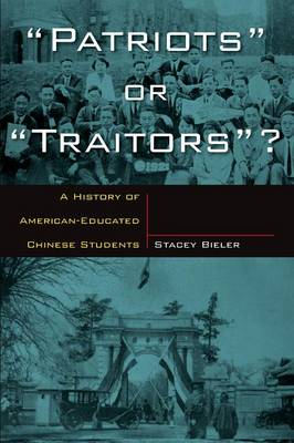 """Patriots"" or ""Traitors""? A History of American Educated Chinese Students. STACEY BIELER"