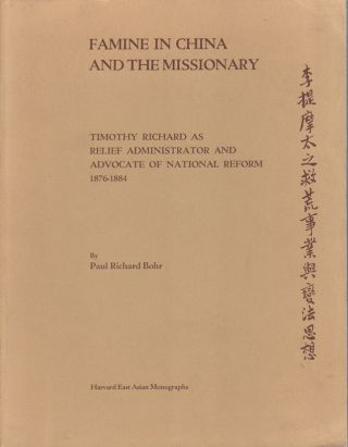 Famine in China and the Missionary. Timothy Richard as Relief Administrator and Advocate of...