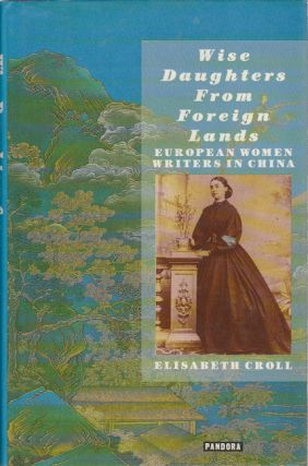 Wise Daughters From Foreign Lands. European Women Writers in China. ELISABETH CROLL