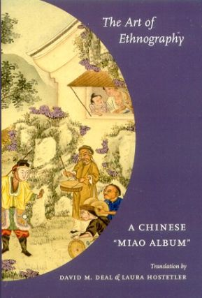 "The Art of Ethnography. A Chinese ""Miao Album"" DAVID M. DEAL, LAURA HOSTETLER, TRS"