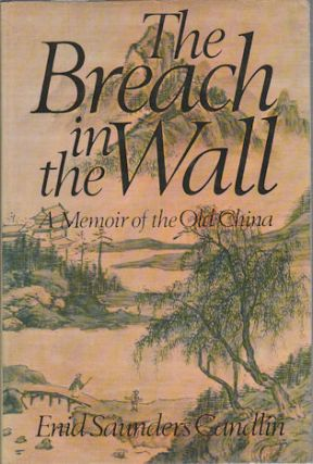 The Breach in the Wall. A Memoir of the Old China. ENID SAUNDERS CANDLIN