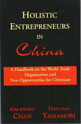 Holistic Entrepreneures in China. A Handbook on the World Trade Organization and Opportunities...
