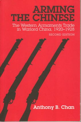 Arming the Chinese. The Western Armaments Trade in Warlord China, 1920-1928. ANTHONY B. CHAN