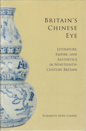 Britain's Chinese Eye Literature, Empire and Aesthetics in Nineteenth Century Britain. ELIZABETH...