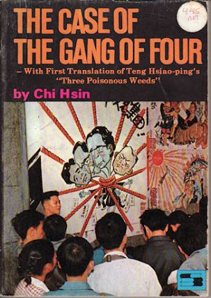 "The Case of the Gang of Four - with First Translation of Teng Hsiao-ping's ""Three Poisonous..."