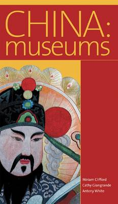China: Museums. MIRIAM CLIFFORD, CATHY GIANGRANDE, ANTHONY WHITE