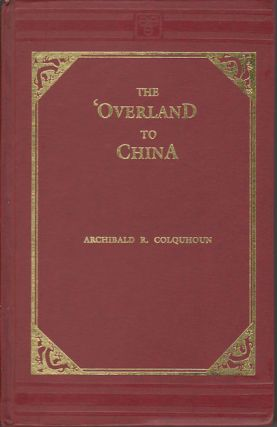 The 'Overland' to China. ARCHIBALD R. COLQUHOUN