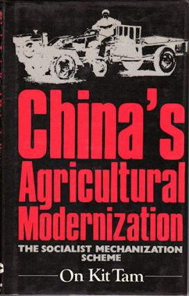 China's Agricultural Modernization. The Socialist Mechanization Scheme. ON KIT TAM