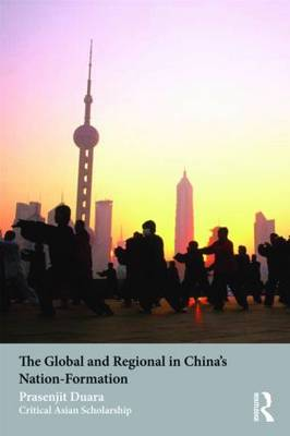 The Global and Regional in China's Nation-Formation. PRASENJIT DUARA