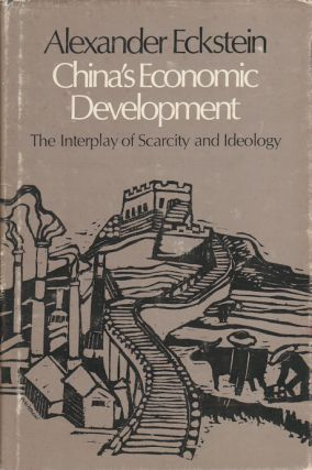 China's Economic Development. The Interplay of Scarcity and Ideology. ALEXANDER ECKSTEIN