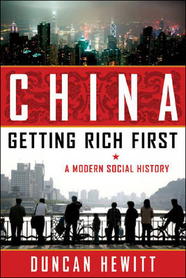 China: Getting Rich First. A Modern Social History. DUNCAN HEWITT