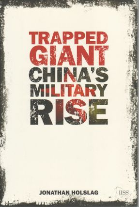 Trapped Giant. China's Military Rise. JONATHAN HOLSLAG