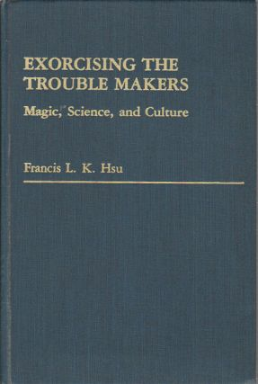 Exorcising the Trouble Makers Magic, Science and Culture. FRANCIS LK HSU