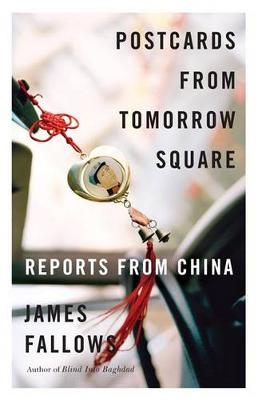 Postcards from Tomorrow Square. Reports from China. JAMES FALLOWS