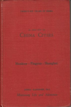 In and Out of China Cities: Second Three Hankow - Pingyao - Shanghai. JAMES GARDINER