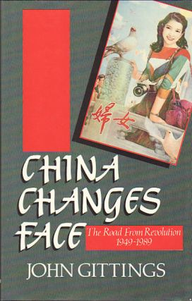 China Changes Face The Road from Revolution 1949-1989. JOHN GITTINGS