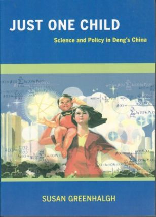 Just One Child. Science and Policy in Deng's China. SUSAN GREENHALGH