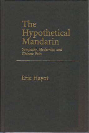 The Hypothetical Mandarin. Sympathy, Modernity and Chinese Pain. ERIC HAYOT