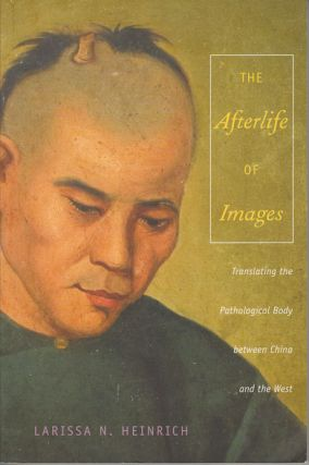 The Afterlife of Images Translating the Pathological Body Between China and the West. LARISSA...