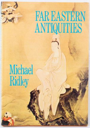 Far Eastern Antiquities. A Book for Collectors. MICHAEL RIDLEY