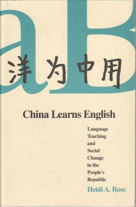 China Learns English. Language Teaching and Social Change in the People's Republic. HEIDI A. ROSS