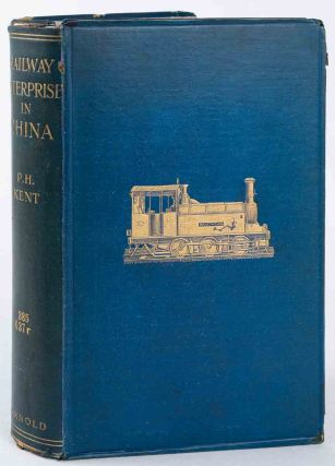 Railway Enterprise in China. An Account of its Origin and Development. PERCY HORACE KENT