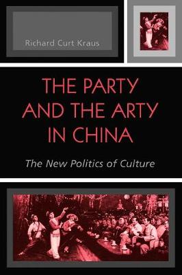 Party and the Arty in China. The New Politics of Culture. RICHARD CURT KRAUS