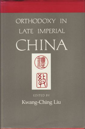 Orthodoxy in Late Imperial China. KWANG-CHING LIU