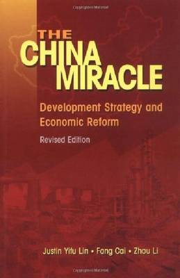 The China Miracle. Development Strategy and Economic Reform. FANG CAI, JUSTIN YIFU, LIN, ZHOU, LI