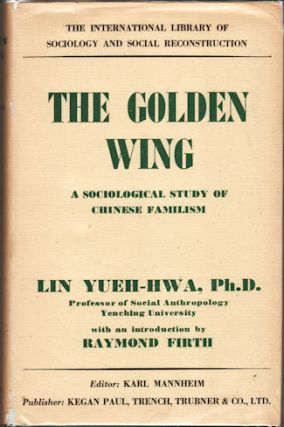 The Golden Wing A Sociological Study of Chinese Familism. YUEH-HWA LIN