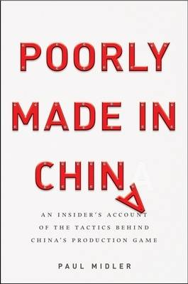 Poorly Made in China. An Insider's Account of the Tactics Behind China's Production Game. An...