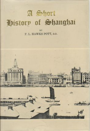 A Short History of Shanghai Being an Account of the Growth and Development of the International...