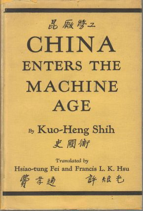 China Enters the Machine Age. A Study of Labor in Chinese War Industry. KUO-HENG SHIH