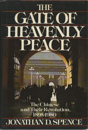 The Gate of Heavenly Peace. The Chinese and their Revolution, 1895-1980. JONATHAN D. SPENCE