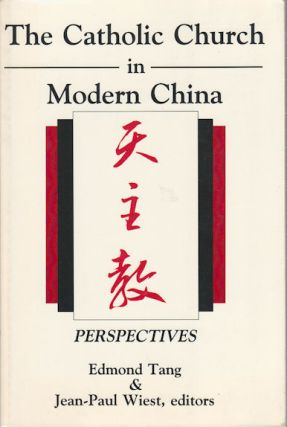 The Catholic Church in Modern China. Perspectives. EDMOND TANG, JEAN-PAUL WIEST