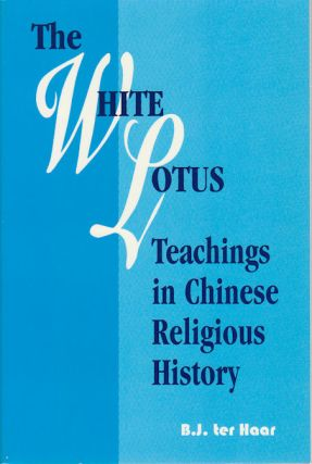The White Lotus. Teachings in Chinese Religious History. B. J. TER HAAR