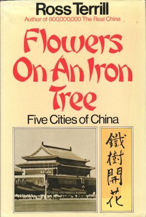 Flowers on an Iron Tree. Five Cities of China. ROSS TERRILL