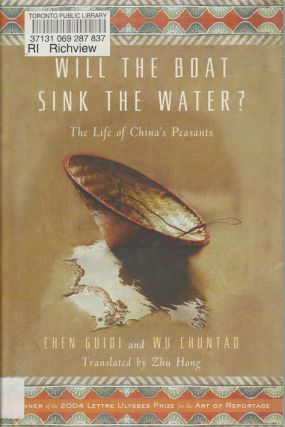 Will the Boat Sink the Water. The Life of China's Peasants. CHEN GUIDI, ZHU HONG