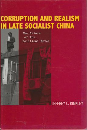 Corruption and Realism in Late Socialist China. The Return of the Political Novel. JEFFREY KINKLEY