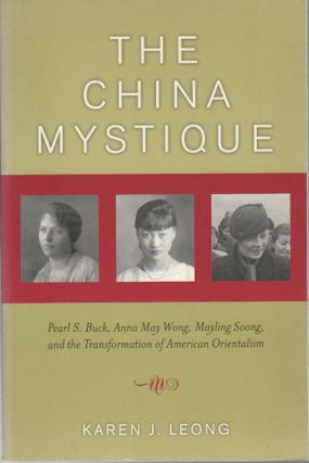 The China Mystique. Pearl S Buck, Anna May Wong, Mayling Soong and the Transformation of American...