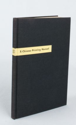 A Chinese Printing Manual. Typophile Chap Books: xxix. RICHARD C. RUDOLPH, TRANSLATED FROM THE...