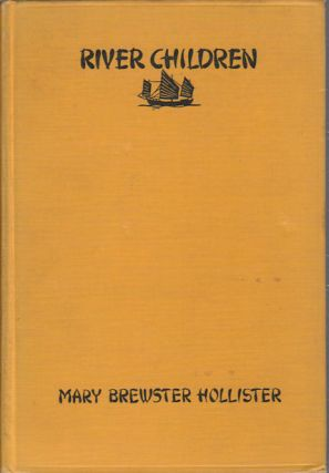 River Children. A Story of Boat Life in China. MARY BREWSTER HOLLISTER