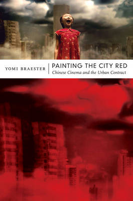 Painting the City Red. Chinese Cinema and the Urban Contract. Chinese Cinema and the Urban...