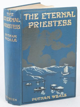 The Eternal Priestess: A Novel of China Manners. PUTNAM WEALE